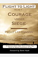 Courage Under Siege: Flight to Light Kindle Edition