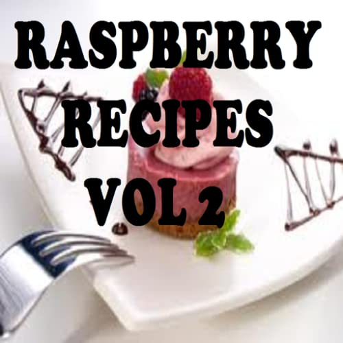 Raspberry Recipes Cookbook Vol 2