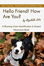 Hello Friend! How Are You? - Color Seated Movement Edition: Dogs: A Rhyming Color Identification & Seated Movement Book (H...