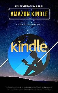 Como Publicar Seu E-book na Amazon Kindle: VENHA FAZER PARTE DA MAIOR PLATAFORMA DE VENDAS DE E-BOOK COM MAIS DE 50 MILHÕE...