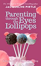 Parenting Through the Eyes of Lollipops: A Guide to Conscious Parenting and How to Enjoy Parenthood Fully