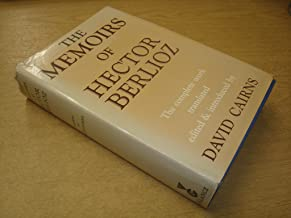 The Memoirs of Hector Berlioz, Member of the French Institute: Including His Travels in Italy, Germany, Russia and England, 1803-1865