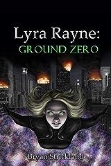 Lyra Rayne: Ground Zero Kindle Edition