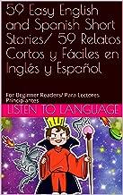 59 Easy English and Spanish Short Stories/ 59 Relatos Cortos y Fáciles en Inglés y Español: For Beginner Readers/ Para Lectores Principiantes (Spanish Edition)