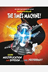 The Times Machine!: Learn Multiplication and Division. . . Like, Yesterday! (McKellar Math) Kindle Edition