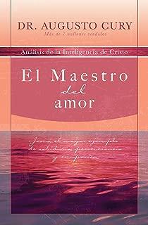 El Maestro del amor: Jesús, el ejemplo más grande de sabiduría, perseverancia y compasión (Analisis de la Inteligencia de Cristo) (Spanish Edition)