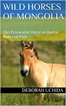 Wild Horses of Mongolia: The Przewalski Horse in Hustai National Park (English Edition)