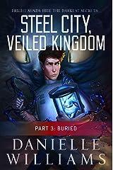 Steel City, Veiled Kingdom: Part 3: Buried Kindle Edition