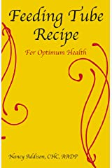 Feeding Tube Recipe for Optimum Health (The Healing Diet Book 2) Kindle Edition