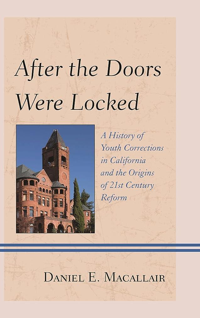 ブルームイサカサンプルAfter the Doors Were Locked: A History of Youth Corrections in California and the Origins of Twenty-First Century Reform (English Edition)