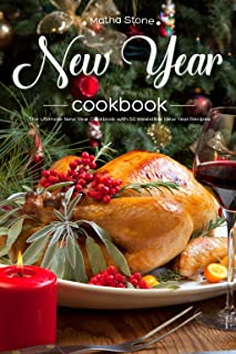 New Year Cookbook: The Ultimate New Year Cookbook with 50 Irresistible New Year Recipes