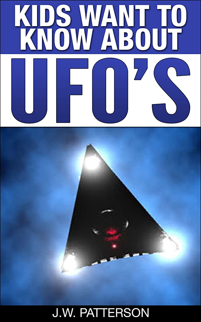 公使館失効ジャズKids Want To Know About UFO's: A Childrens Mystery Ages 9-12 (Kids Want To Know About Series Book 1) (English Edition)