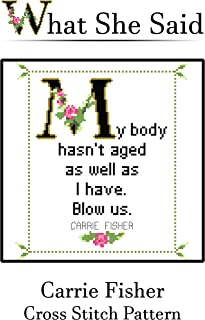 Carrie Fisher Quote Cross Stitch Pattern: My Body Hasn't Aged As Well As I Have. Blow us. (English Edition)