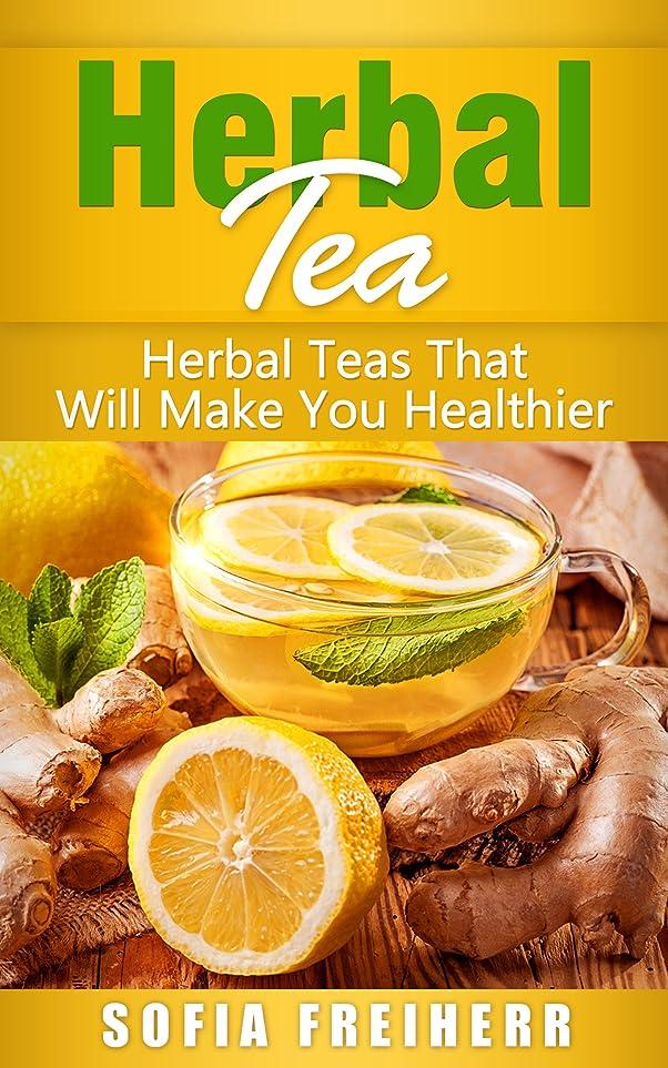 Herbal Tea: Herbal Teas That Will Make You Healthier (English Edition)