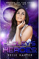 Hadley's Heroes : A Sci-fi Alien Romance (Brides of the Aashi Book 6) Kindle Edition