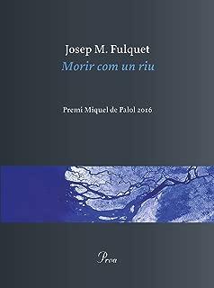 Morir com un riu: Elegies. Premi Miquel de Palol 2016 (Catalan Edition)