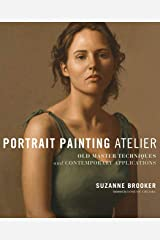 Portrait Painting Atelier: Old Master Techniques and Contemporary Applications Kindle Edition
