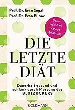 Die letzte Diät: Dauerhaft gesund und schlank durch Messung des Blutzuckers - Deine individuell richtige Ernährung (German...