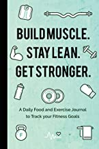 Build Muscle. Stay Lean. Get Stronger.: A Daily Food and Exercise Journal to Track your Fitness Goals (Food Diary) (English Edition)
