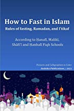How to Fast in Islam, Rules of fasting, Ramadan, and I'tikaf: According to Ḥanafī, Malikī, Shāfi'ī, and Ḥanbalī Fiqh Schoo...