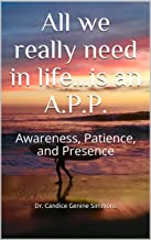 All we really need in life…is an A.P.P.: Awareness, Patience, and Presence