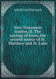 New Testament Studies, II. the Sayings of Jesus, the Second Source of St. Matthew and St. Luke