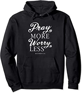 Pray More Worry Less Matthew Bible Verse Lord God Jesus Gift Pullover Hoodie