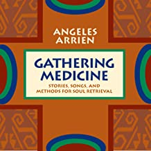Gathering Medicine: Stories, Songs, and Methods for Soul Retrieval