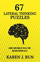 67 Lateral Thinking Puzzles: Games And Riddles To Kill Time And Build Brain Cells (English Edition)