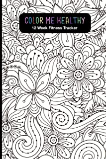 Color Me Healthy 12 Week Fitness Tracker: Women, become healthier by tracking your: Workout Routine, Fitness Progress, Weekly Goals and Food Choices. ... Coloring Pages for relaxation and motivation.