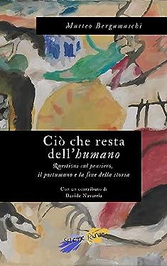 Ciò che resta dell'humano: Questioni sul pensiero, il postumano e la fine della storia (Italian Edition)