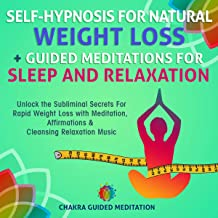 Self-Hypnosis For Natural Weight Loss + Guided Meditations For Sleep and Relaxation: Unlock the Subliminal Secrets For Rapid Weight Loss with Meditation, Affirmations & Cleansing Relaxation Music