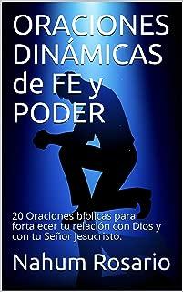 ¡ORACIONES DINÁMICAS de  FE y PODER!: Veinte oraciones que fortalecerán tu relación con Dios y tu conocimiento del Señor Jesucristo. (Spanish Edition)