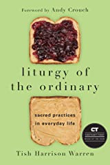 Liturgy of the Ordinary: Sacred Practices in Everyday Life Kindle Edition