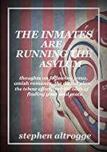 The Inmates Are Running the Asylum: Thoughts On Following Jesus, Amish Romance, the Daniel Plan, the Tebow Effect, and the Odds of Finding Your Soul Mate