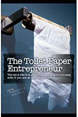 The Toilet Paper Entrepreneur: The tell-it-like-it-is guide to cleaning up in business, even if you are at the end of your roll. Kindle Edition
