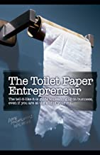 The Toilet Paper Entrepreneur: The tell-it-like-it-is guide to cleaning up in business, even if you are at the end of your...