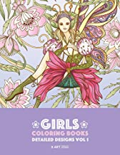 Girls Coloring Books: Detailed Designs Vol 1: Complex Coloring Pages For Older Girls & Teenagers; Zendoodle Fairies, Unicorns, Flowers, Butterflies, Mandalas, Swirls & Patterns