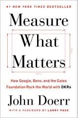 Measure What Matters: How Google, Bono, and the Gates Foundation Rock the World with OKRs (English Edition) eBook Kindle