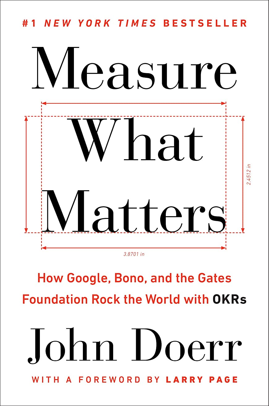 やめる欠陥構成員Measure What Matters: How Google, Bono, and the Gates Foundation Rock the World with OKRs (English Edition)