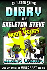Diary of Minecraft Skeleton Steve the Noob Years - Season 4 Episode 4 (Book 22): Unofficial Minecraft Books for Kids, Teens, & Nerds - Adventure Fan Fiction ... Collection - Skeleton Steve the Noob Years) Kindle Edition
