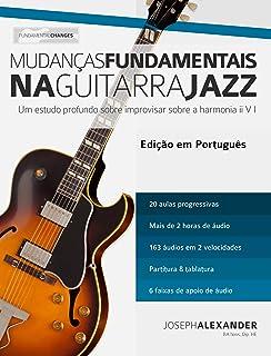 Mudanças Fundamentais na Guitarra Jazz: Um estudo profundo sobre improvisar sobre a harmonia ii V