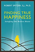 Finding True Happiness: Satisfying Our Restless Hearts (Happiness, Suffering, and Transcendence)