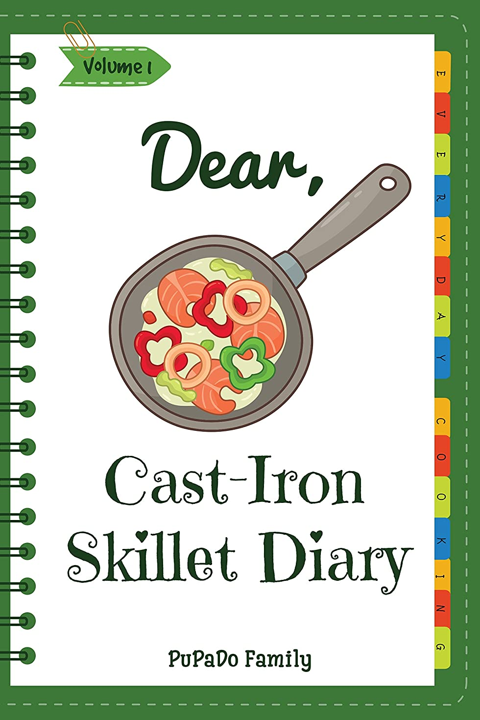 現代グラフすすり泣きDear, Cast-Iron Skillet Diary: Make An Awesome Month With 31 Best Cast Iron Skillet Recipes! (Easy Cast Iron Skillet Cookbook, Cast Iron Bread Recipe Book, ... Recipe Book) [Volume 1] (English Edition)