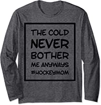 The Cold Never Bothered Me Anyways Long Sleeve T-Shirt