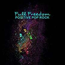 Full Freedom: Positive Pop Rock, Compilation for Videos, Games and Slideshows, Inspiration, Deep Creativity
