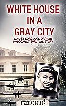 White House in a Gray City: A Jewish Holocaust Survivor Memoir (World War 2 True Story)