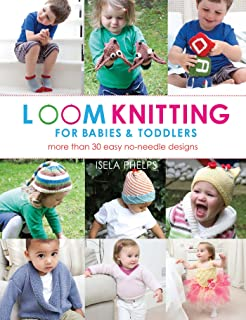 Loom Knitting for Babies & Toddlers: More Than 30 Easy No-Needle Designs (No-Needle Knits)