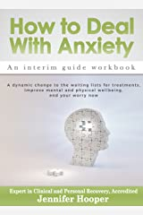 How to Deal With Anxiety: An interim guide workbook Kindle Edition
