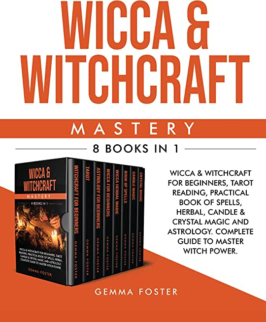 Wicca & Witchcraft Mastery: 8 Books in 1: Wicca & Witchcraft for Beginners, Tarot Reading, Practical Book of Spells, Herbal, Candle & Crystal Magic and ... to Master Witch Power (English Edition)